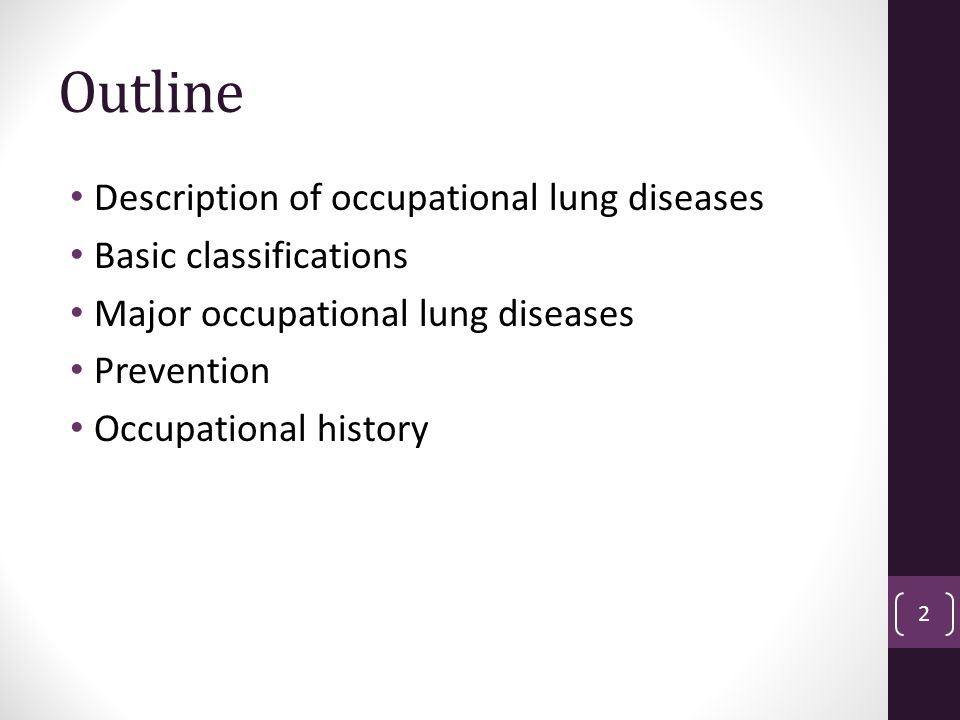 Outline Description of occupational lung diseases Basic classifications Major occupational lung diseases Prevention Occupational history 2