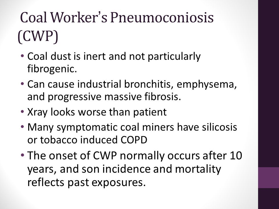 Coal Worker ' s Pneumoconiosis (CWP) Coal dust is inert and not particularly fibrogenic.