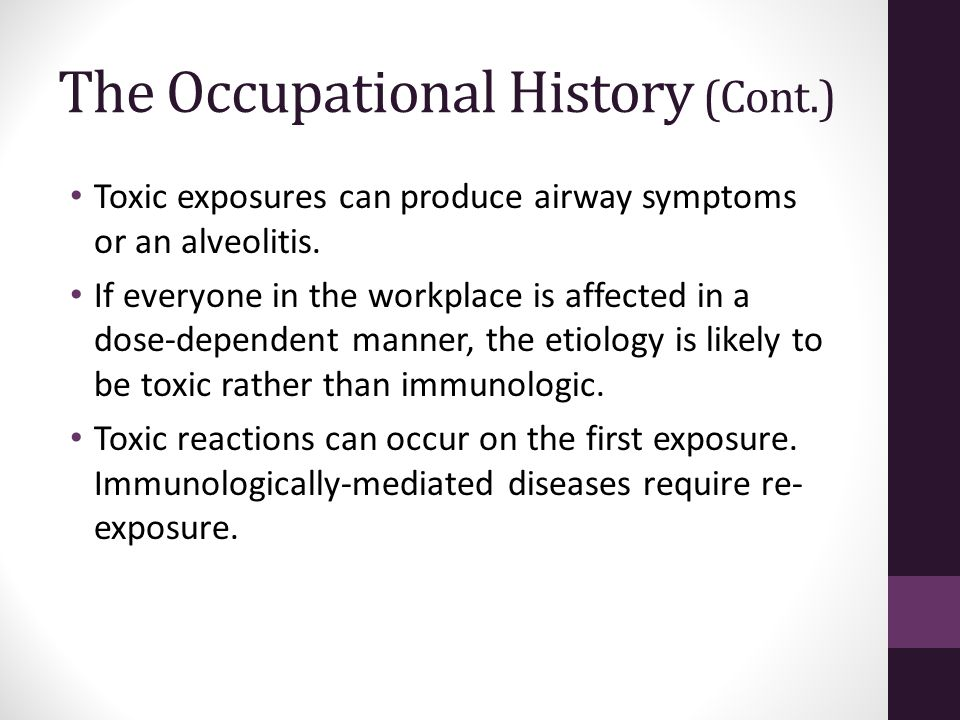 The Occupational History (Cont.) Toxic exposures can produce airway symptoms or an alveolitis.