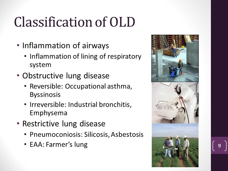 Classification of OLD Inflammation of airways Inflammation of lining of respiratory system Obstructive lung disease Reversible: Occupational asthma, Byssinosis Irreversible: Industrial bronchitis, Emphysema Restrictive lung disease Pneumoconiosis: Silicosis, Asbestosis EAA: Farmer's lung 9
