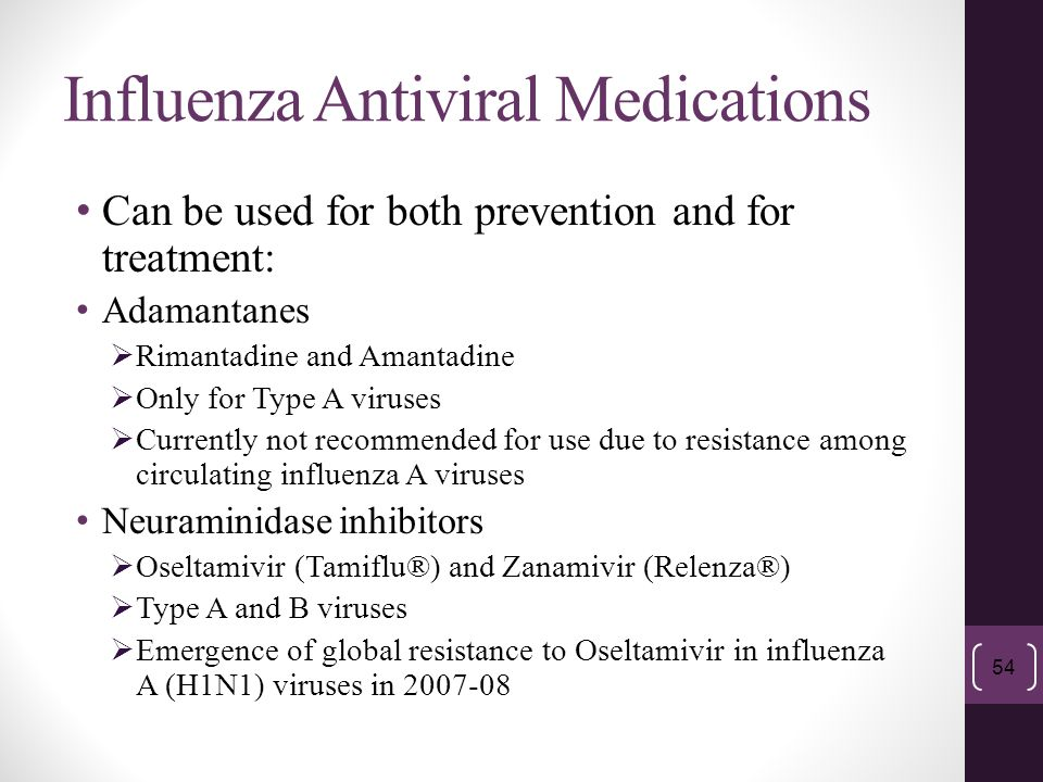 Influenza Antiviral Medications Can be used for both prevention and for treatment: Adamantanes  Rimantadine and Amantadine  Only for Type A viruses