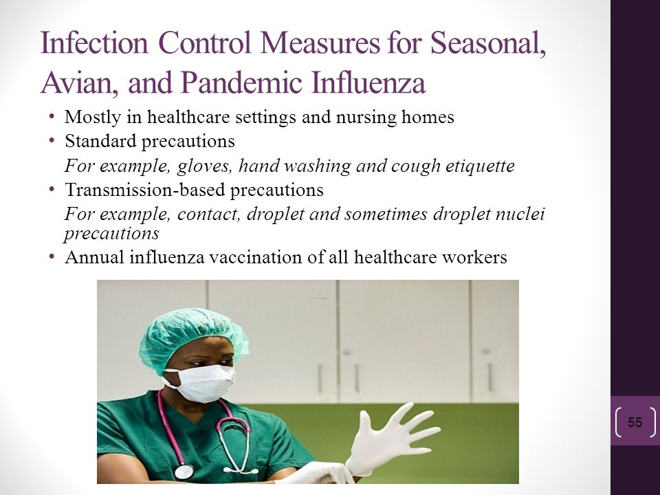 Infection Control Measures for Seasonal, Avian, and Pandemic Influenza Mostly in healthcare settings and nursing homes Standard precautions For exampl