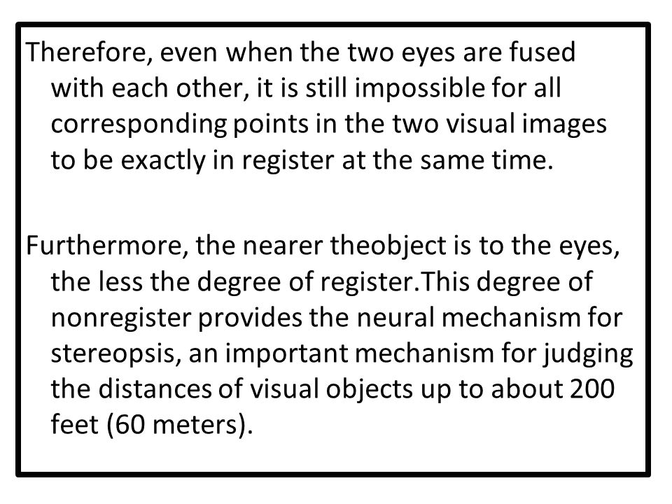 Therefore, even when the two eyes are fused with each other, it is still impossible for all corresponding points in the two visual images to be exactl
