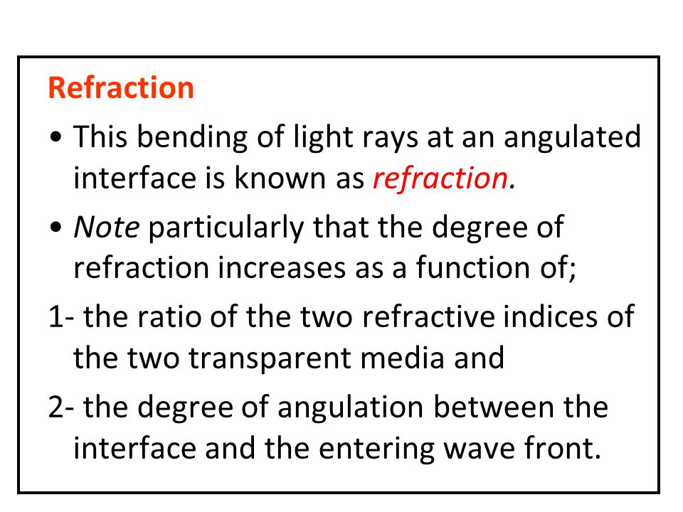 Refraction This bending of light rays at an angulated interface is known as refraction.