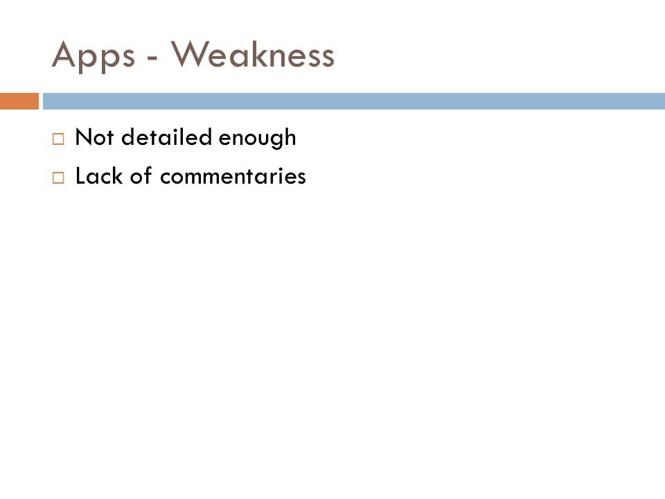 Apps - Weakness  Not detailed enough  Lack of commentaries
