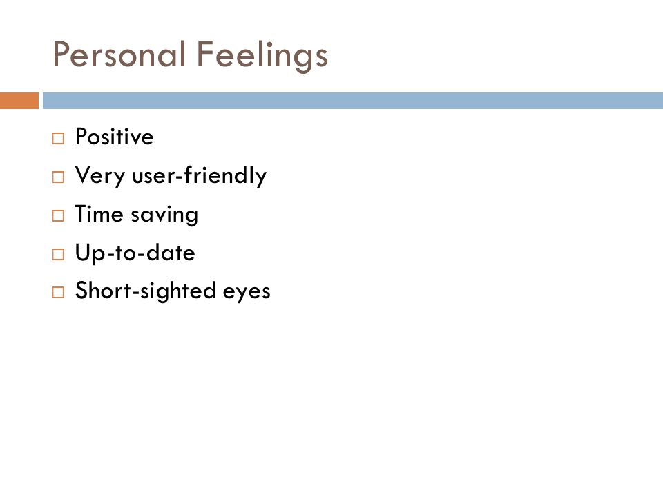 Personal Feelings  Positive  Very user-friendly  Time saving  Up-to-date  Short-sighted eyes