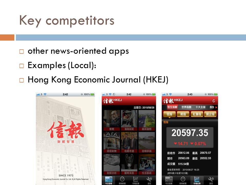 Key competitors  other news-oriented apps  Examples (Local):  Hong Kong Economic Journal (HKEJ)