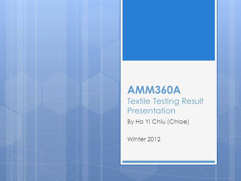 AMM360A Textile Testing Result Presentation By Ho Yi Chiu (Chloe) Winter 2012
