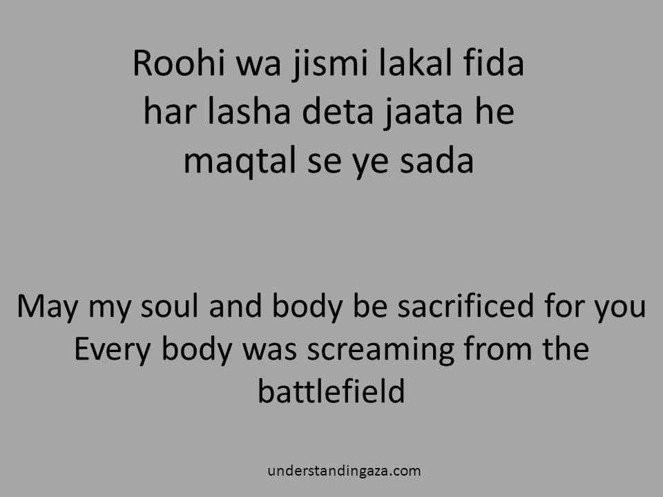 Roohi wa jismi lakal fida har lasha deta jaata he maqtal se ye sada understandingaza.com May my soul and body be sacrificed for you Every body was screaming from the battlefield