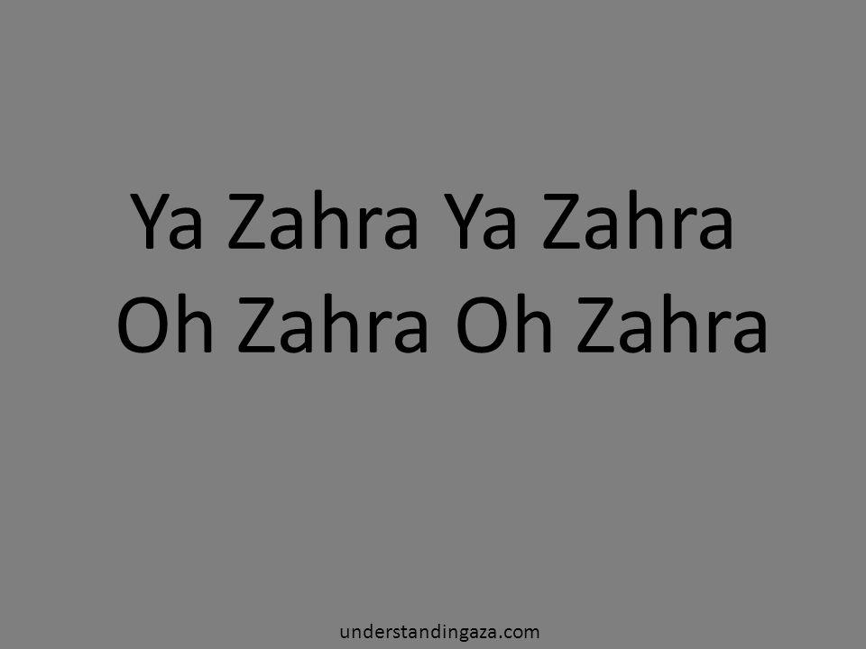 Ya Zahra Ya Zahra Oh Zahra Oh Zahra understandingaza.com