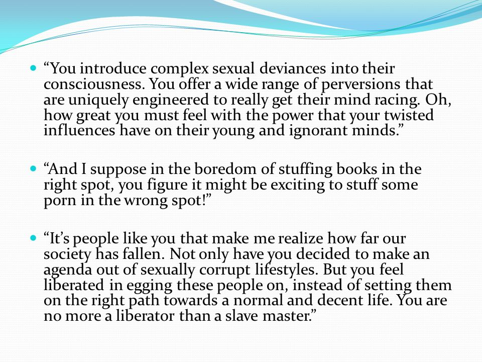 You introduce complex sexual deviances into their consciousness.
