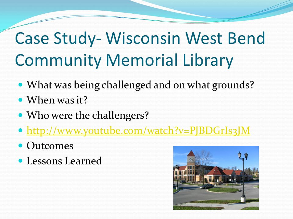 Case Study- Wisconsin West Bend Community Memorial Library What was being challenged and on what grounds.