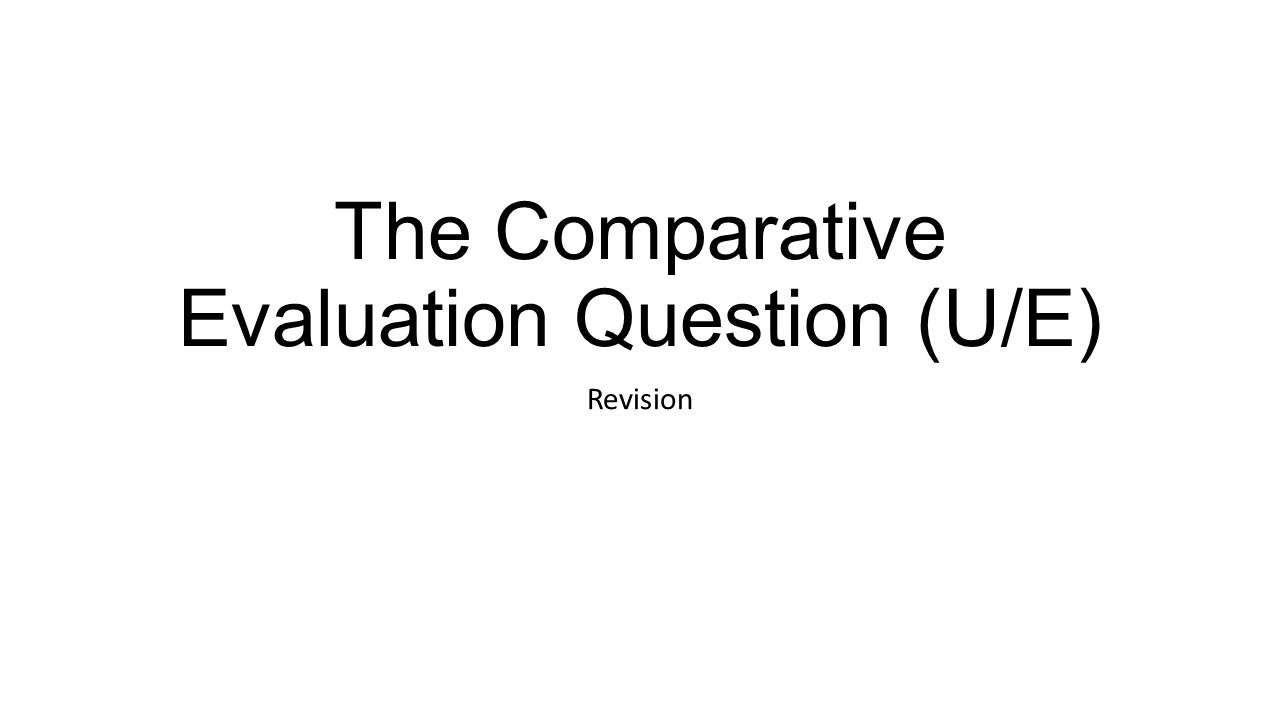 The Comparative Evaluation Question (U/E) Revision