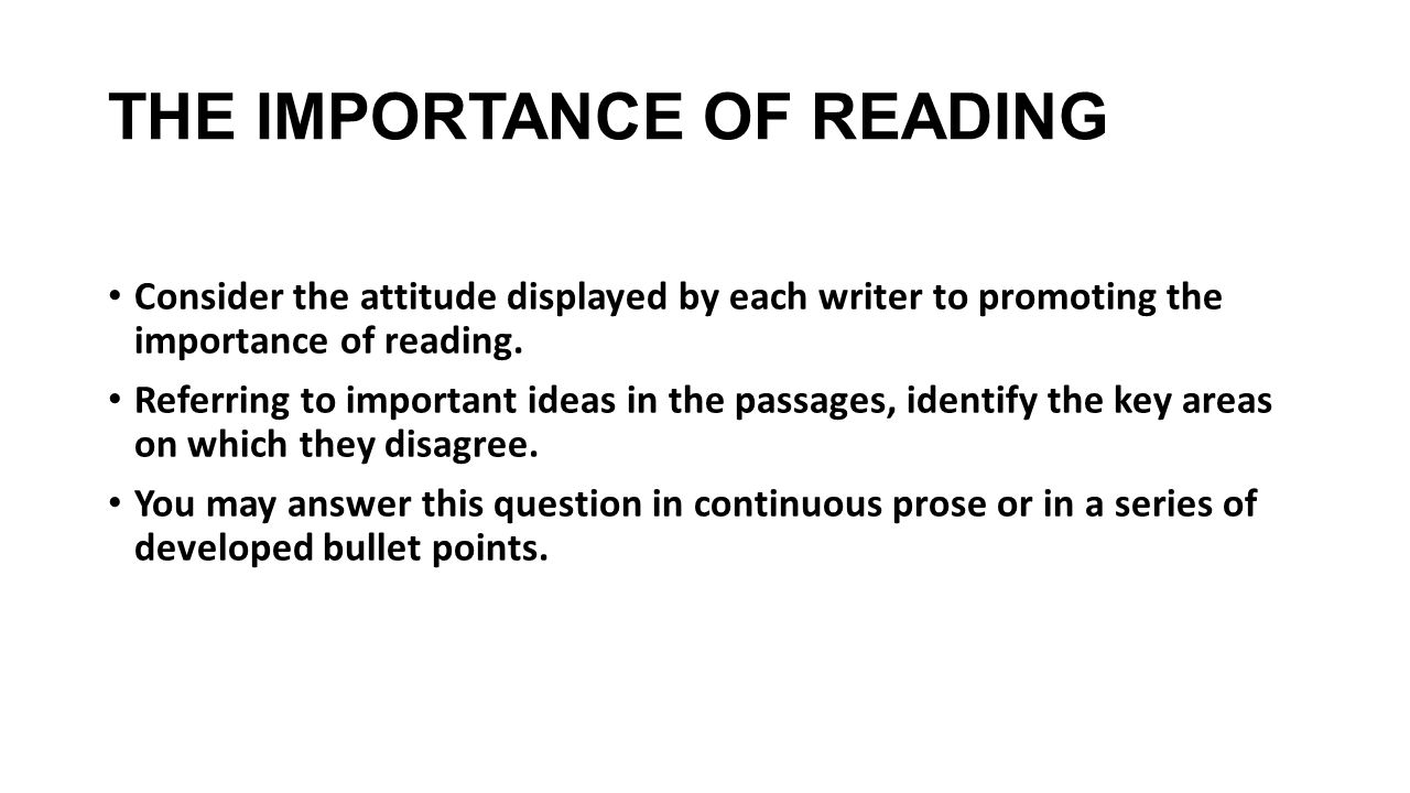 THE IMPORTANCE OF READING Consider the attitude displayed by each writer to promoting the importance of reading.