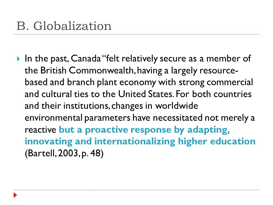 """B. Globalization  In the past, Canada """"felt relatively secure as a member of the British Commonwealth, having a largely resource- based and branch pl"""