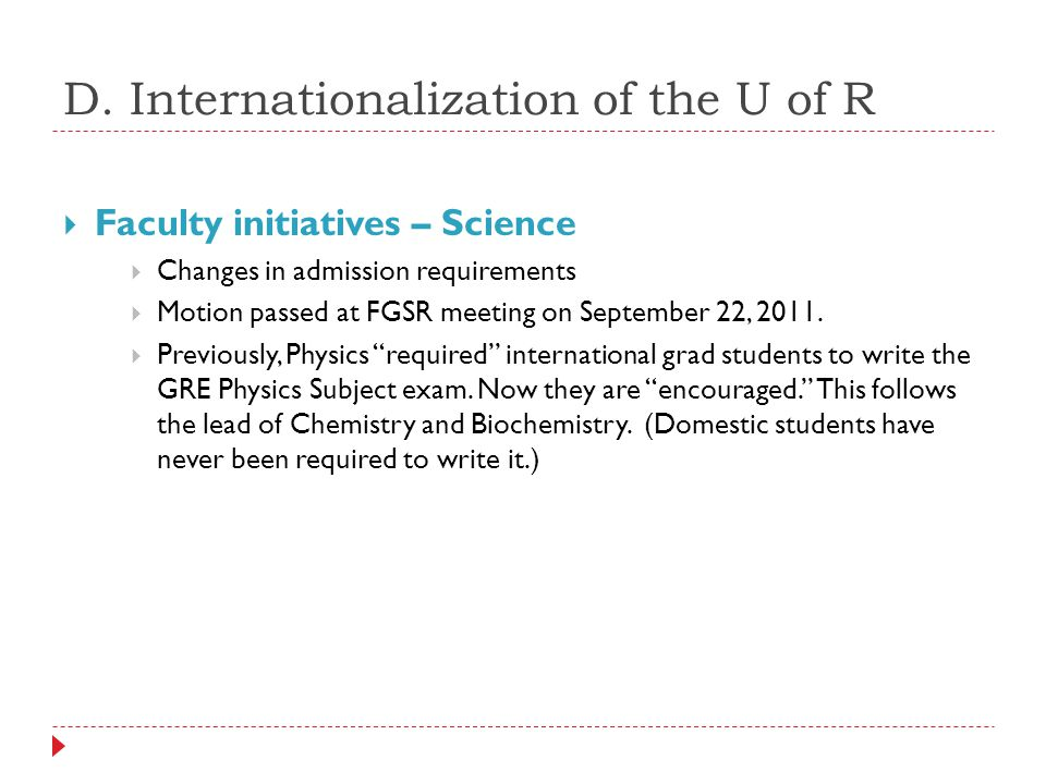 D. Internationalization of the U of R  Faculty initiatives – Science  Changes in admission requirements  Motion passed at FGSR meeting on September