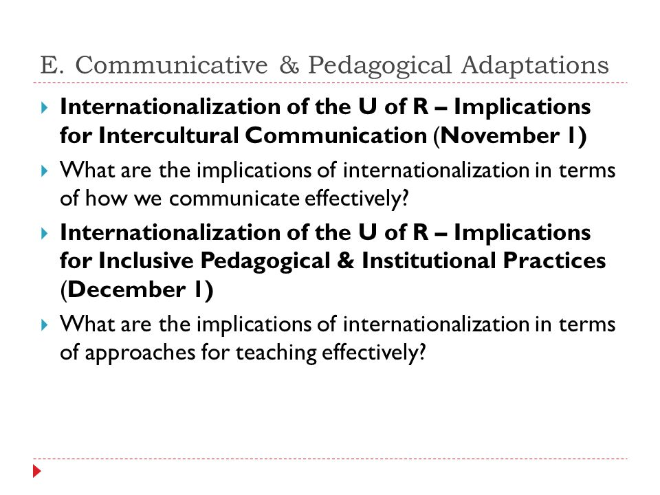 E. Communicative & Pedagogical Adaptations  Internationalization of the U of R – Implications for Intercultural Communication (November 1)  What are