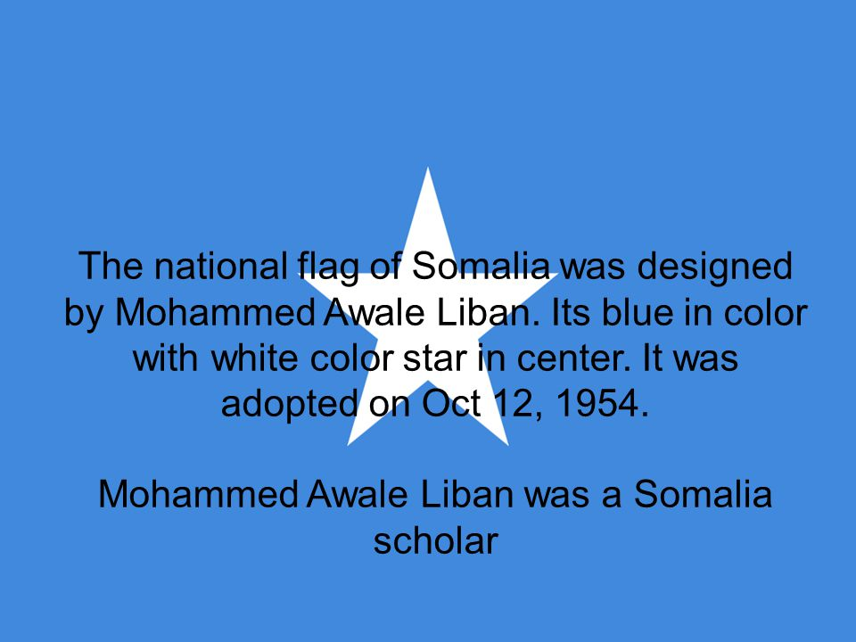 The national flag of Somalia was designed by Mohammed Awale Liban.