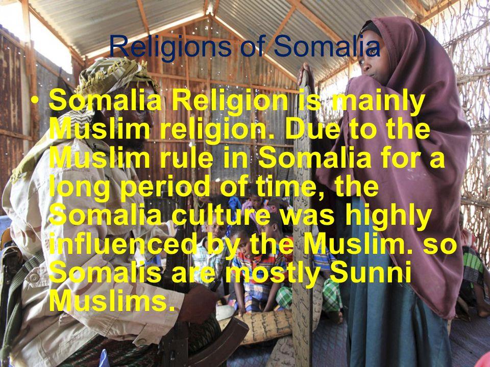 Religions of Somalia Somalia Religion is mainly Muslim religion.