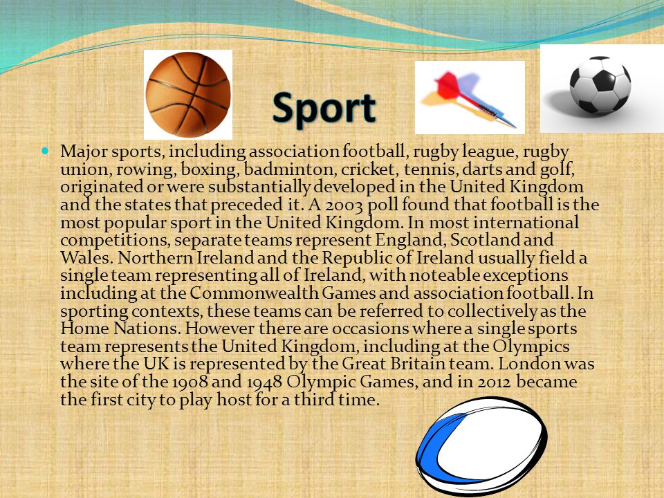 Major sports, including association football, rugby league, rugby union, rowing, boxing, badminton, cricket, tennis, darts and golf, originated or were substantially developed in the United Kingdom and the states that preceded it.