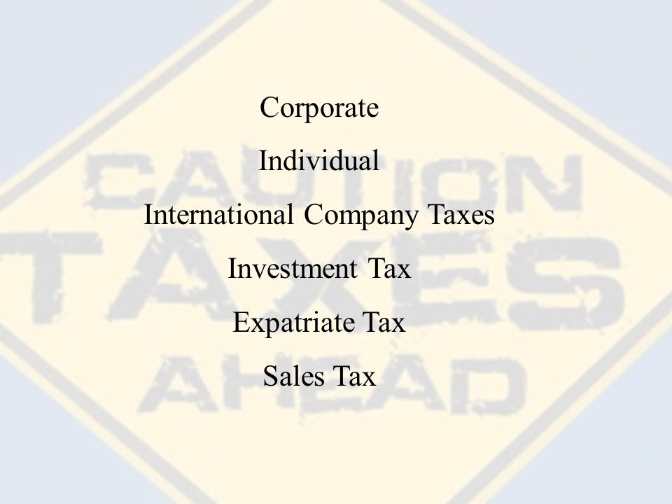 Corporate Individual International Company Taxes Investment Tax Expatriate Tax Sales Tax
