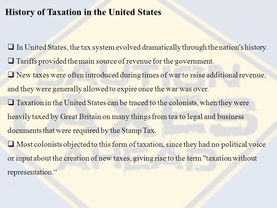 History of Taxation in the United States  Since the King of England ignored demands by the colonist to abolish taxes, some colonists participated in protests such as the Boston Tea Party.