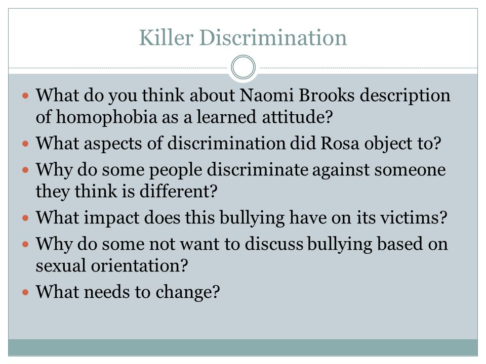 Killer Discrimination What do you think about Naomi Brooks description of homophobia as a learned attitude? What aspects of discrimination did Rosa ob