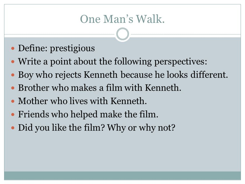 One Man's Walk. Define: prestigious Write a point about the following perspectives: Boy who rejects Kenneth because he looks different. Brother who ma