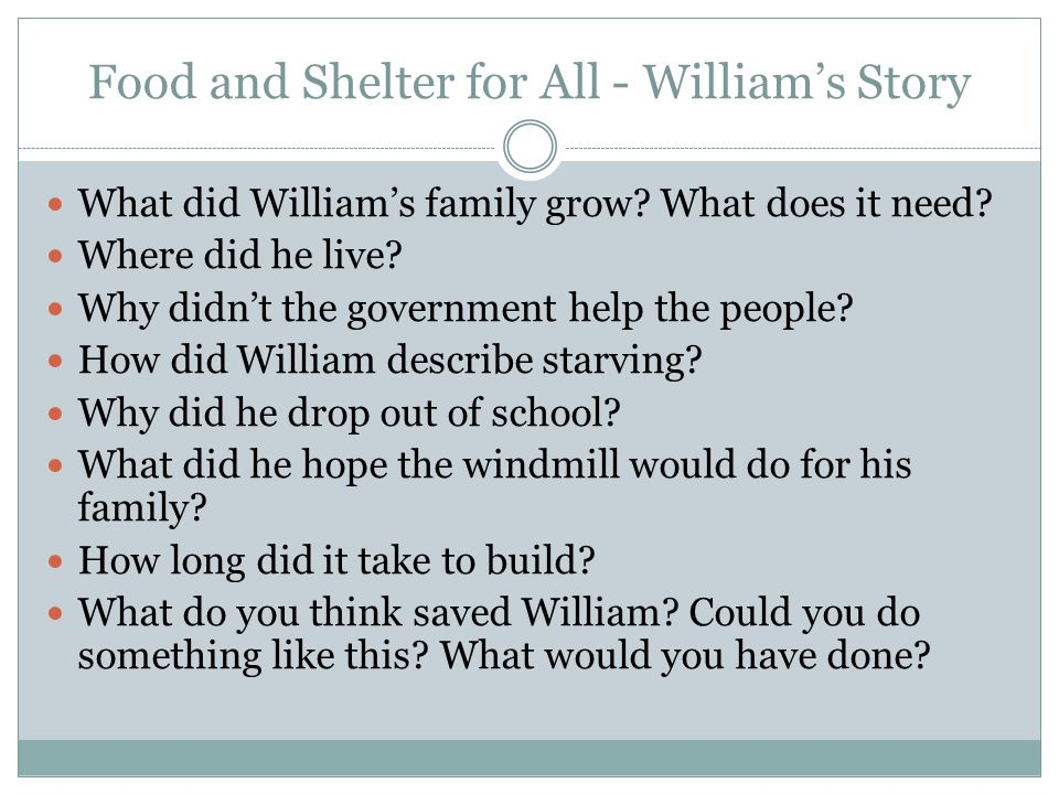 Food and Shelter for All - William's Story What did William's family grow? What does it need? Where did he live? Why didn't the government help the pe