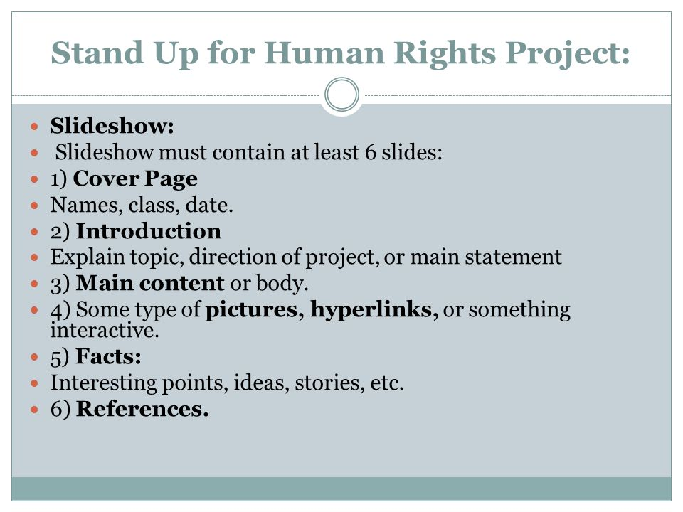 Stand Up for Human Rights Project: Slideshow: Slideshow must contain at least 6 slides: 1) Cover Page Names, class, date. 2) Introduction Explain topi