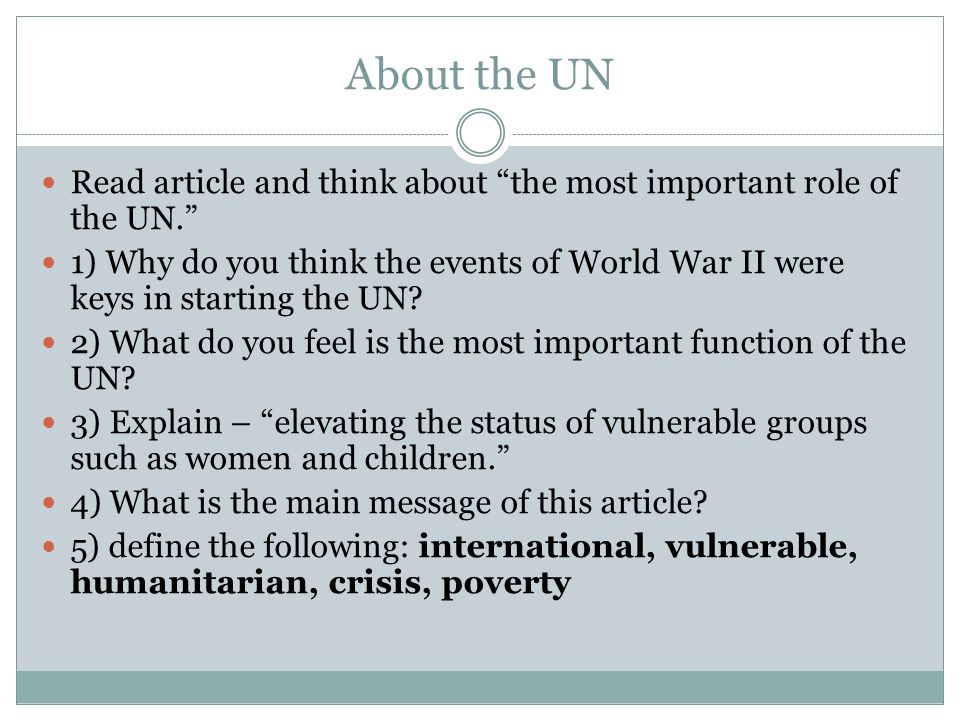 "About the UN Read article and think about ""the most important role of the UN."" 1) Why do you think the events of World War II were keys in starting th"