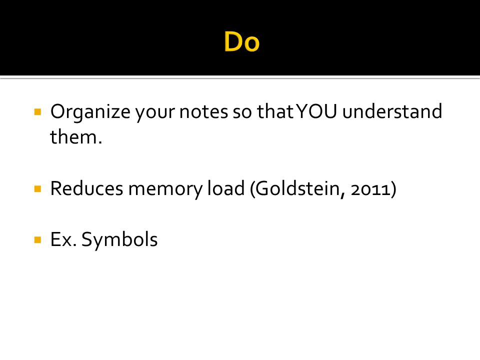  Organize your notes so that YOU understand them.