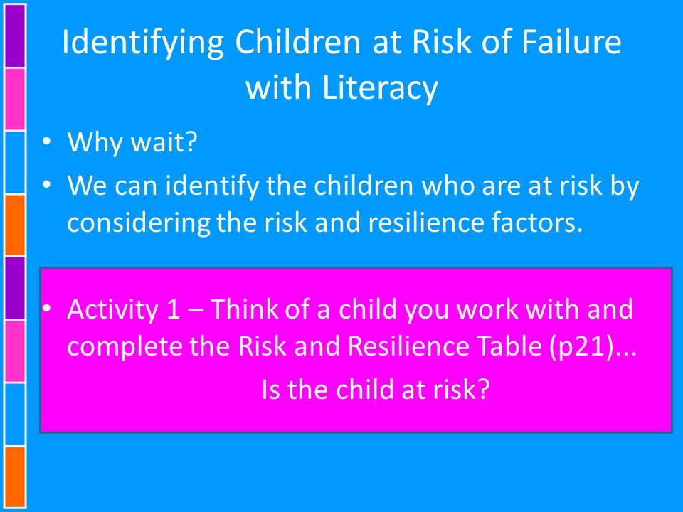 Identifying Children at Risk of Failure with Literacy Why wait.