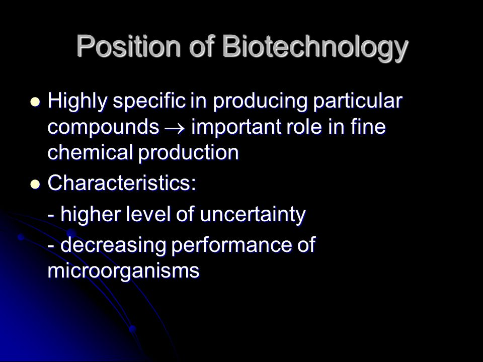 Producing Fine Chemicals The technology is not matured yet The technology is not matured yet Very specific for each particular product Very specific for each particular product Very costly if buy licensed technology for each product Very costly if buy licensed technology for each product Companies must have very strong R&D with two fold tasks: Companies must have very strong R&D with two fold tasks: 1.