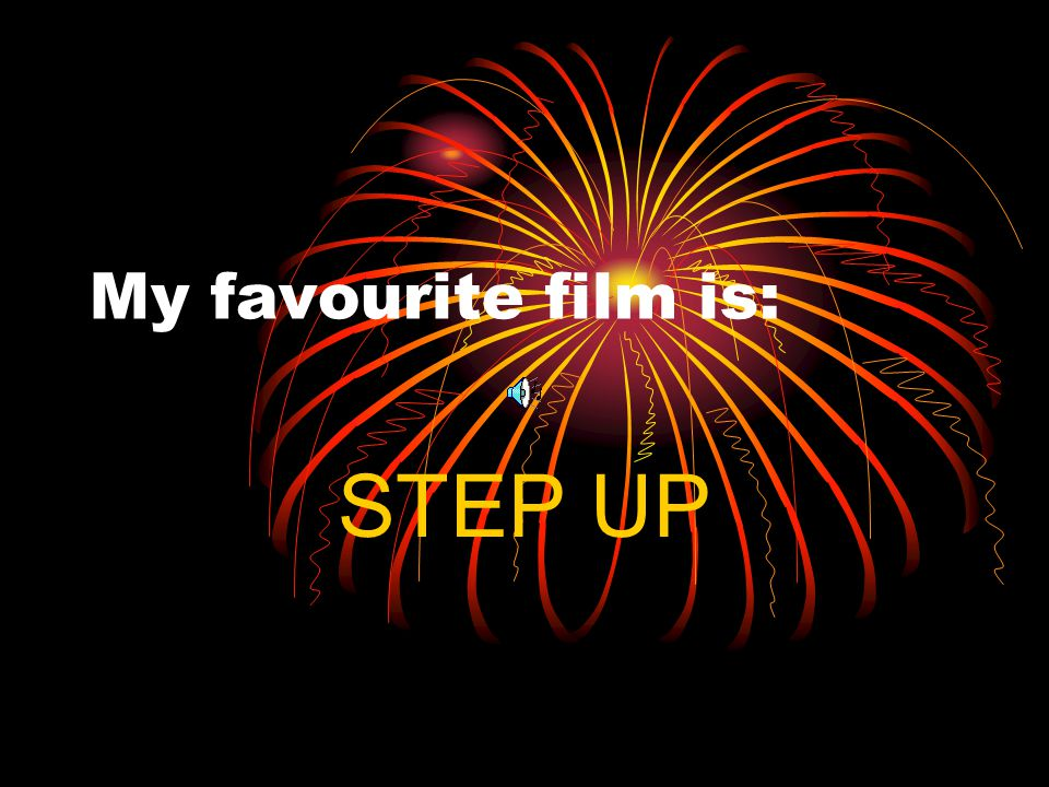 My favourite film is: STEP UP