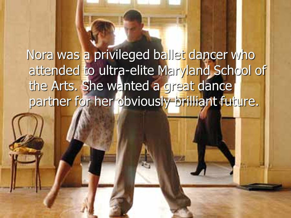 Nora was a privileged ballet dancer who attended to ultra-elite Maryland School of the Arts.