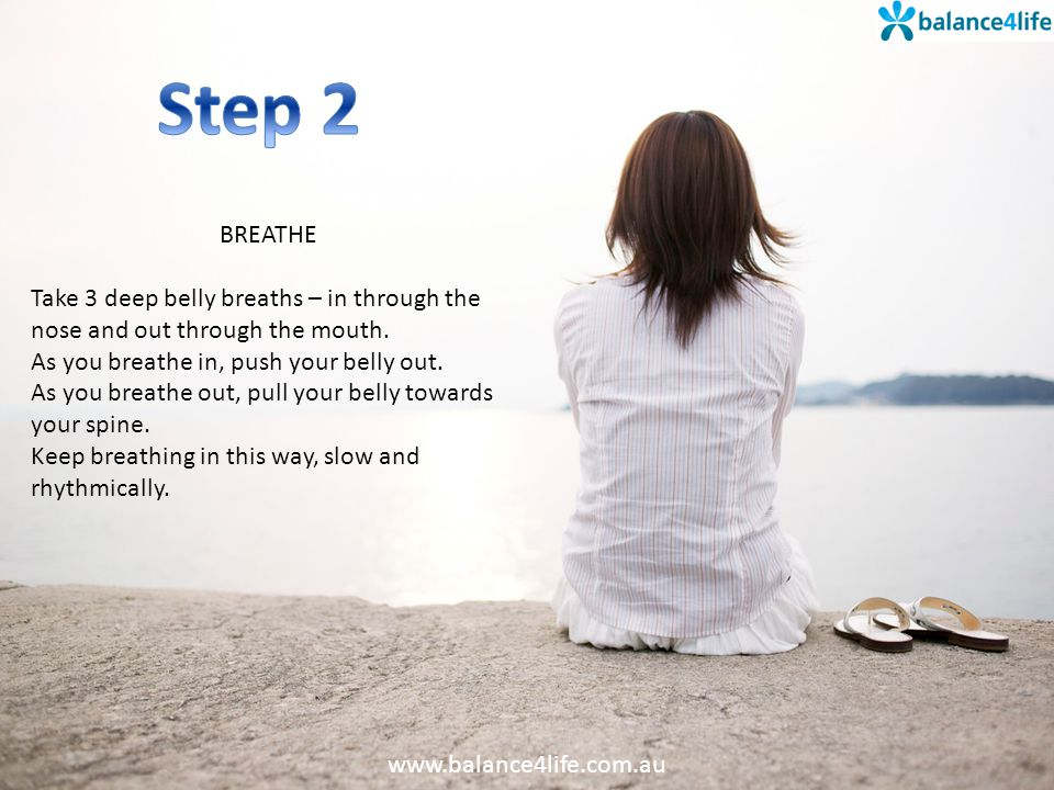 BREATHE Take 3 deep belly breaths – in through the nose and out through the mouth.