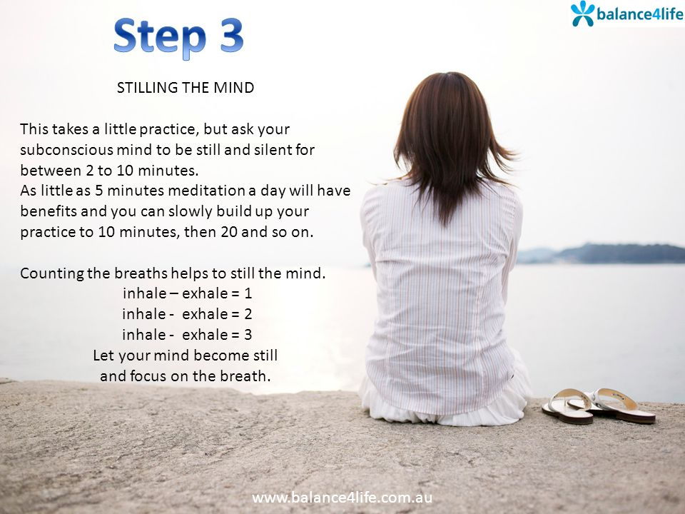 STILLING THE MIND This takes a little practice, but ask your subconscious mind to be still and silent for between 2 to 10 minutes.