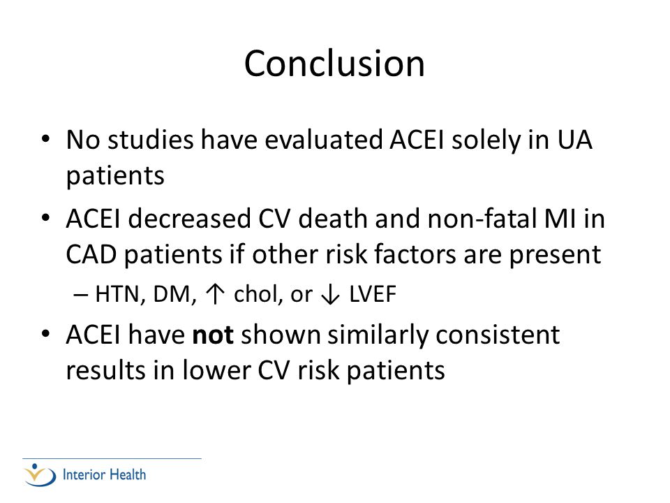 Conclusion No studies have evaluated ACEI solely in UA patients ACEI decreased CV death and non-fatal MI in CAD patients if other risk factors are pre
