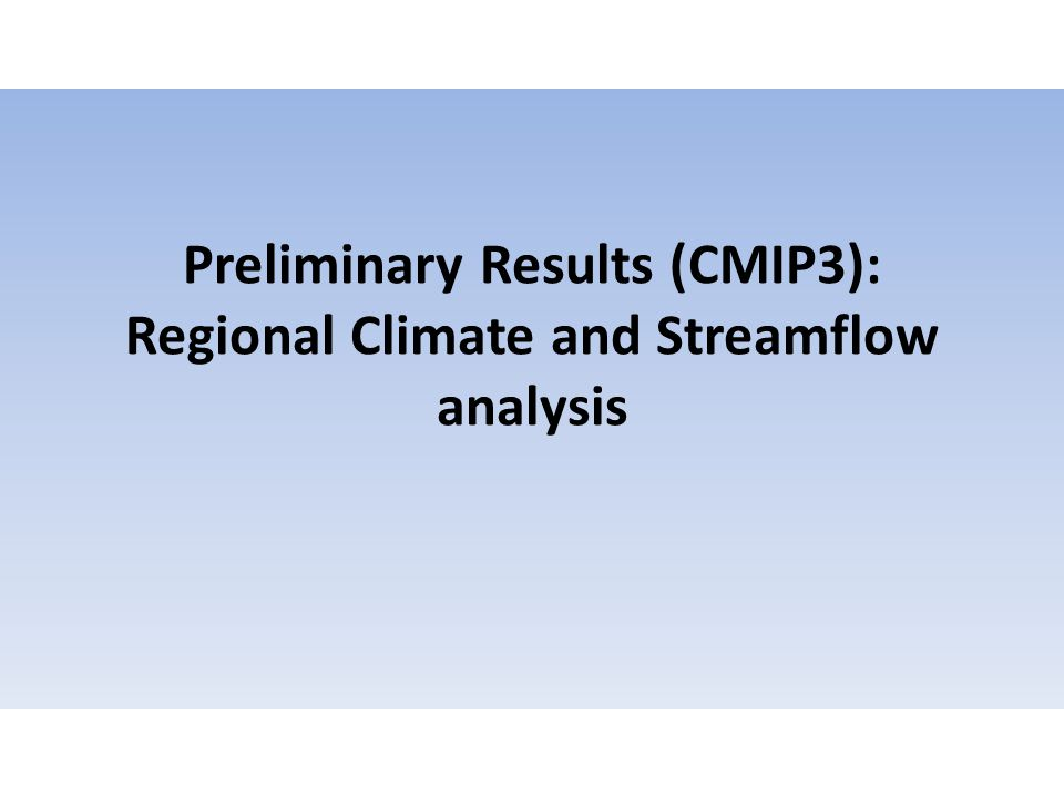 Preliminary Results (CMIP3): Regional Climate and Streamflow analysis