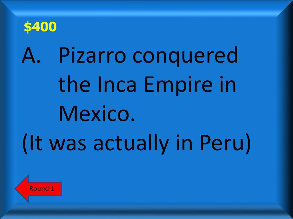 $400 Which is the lie. a)Pizarro conquered the Inca Empire in Mexico.