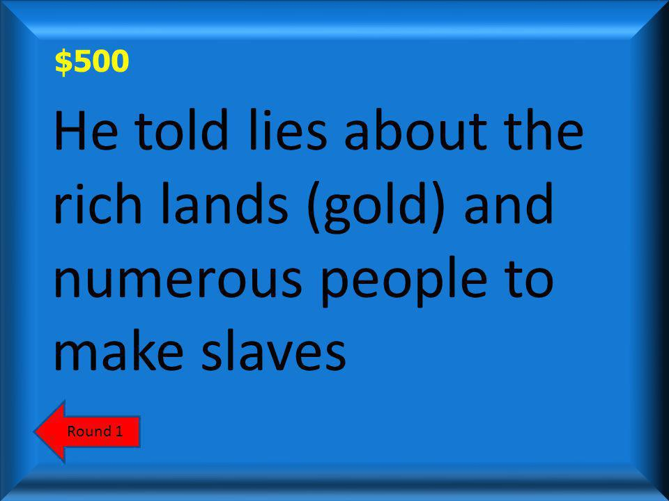 $500 Why did people keep coming back to the New World after Columbus came back empty handed.