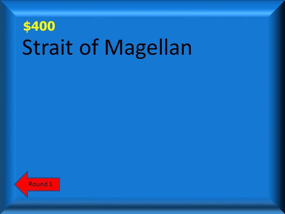 $400 Name the Strait that Magellan had to cross before he could make it to the Pacific Ocean.