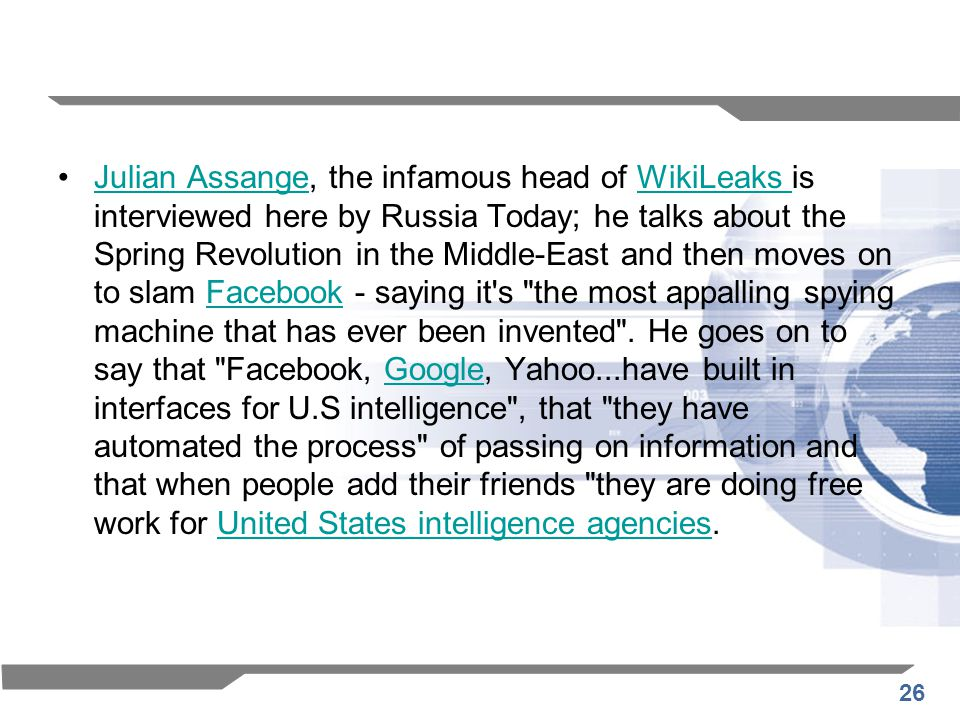 26 Julian Assange, the infamous head of WikiLeaks is interviewed here by Russia Today; he talks about the Spring Revolution in the Middle-East and the