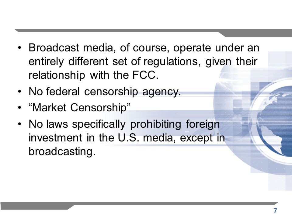 7 Broadcast media, of course, operate under an entirely different set of regulations, given their relationship with the FCC.