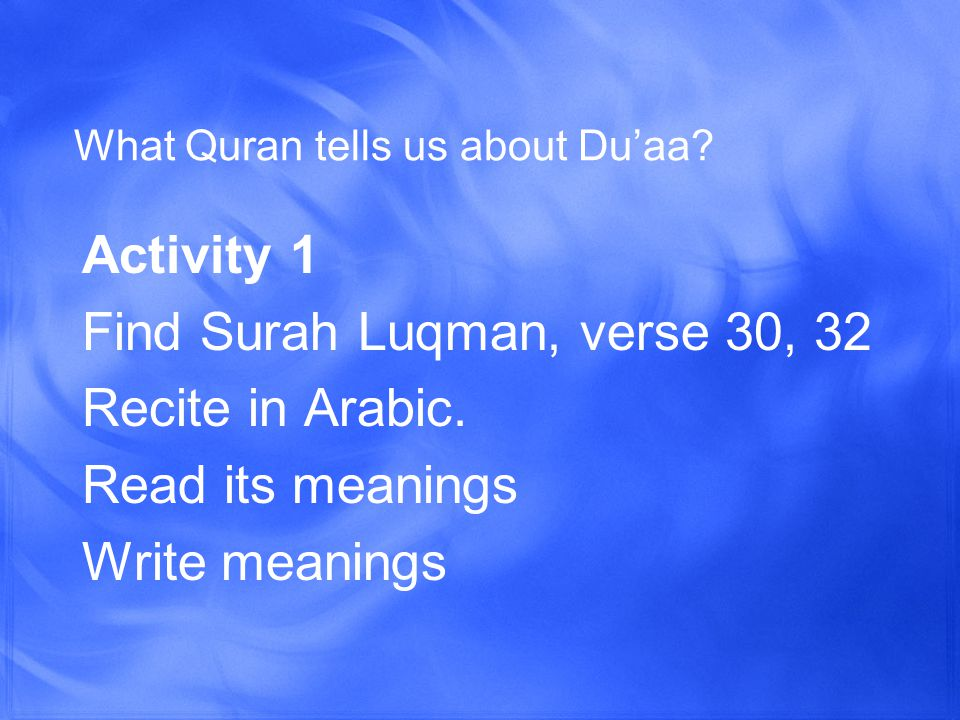 What Quran tells us about Du'aa. Activity 1 Find Surah Luqman, verse 30, 32 Recite in Arabic.