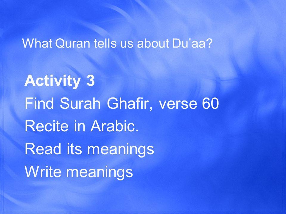 What Quran tells us about Du'aa.Activity 4 Find Surah Al Baqarah, verse 186 Recite in Arabic.