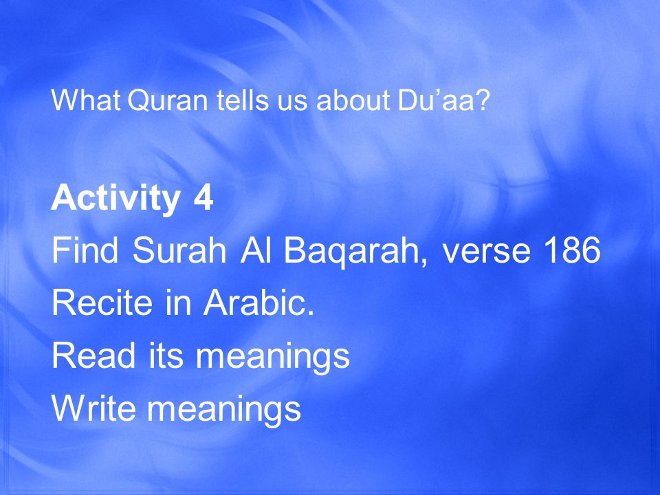 What Quran tells us about Du'aa. Activity 4 Find Surah Al Baqarah, verse 186 Recite in Arabic.