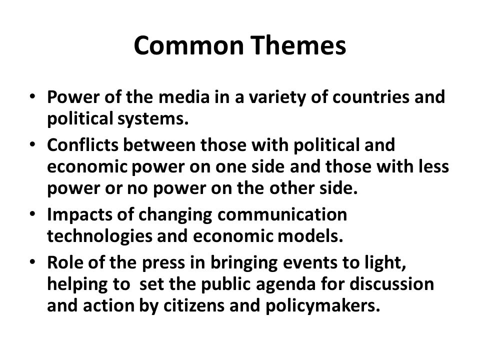 Common Themes Power of the media in a variety of countries and political systems.