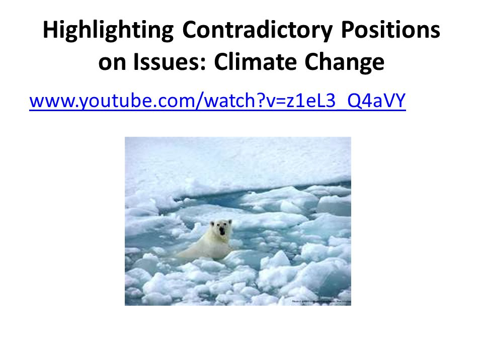 Highlighting Contradictory Positions on Issues: Climate Change www.youtube.com/watch?v=z1eL3_Q4aVY